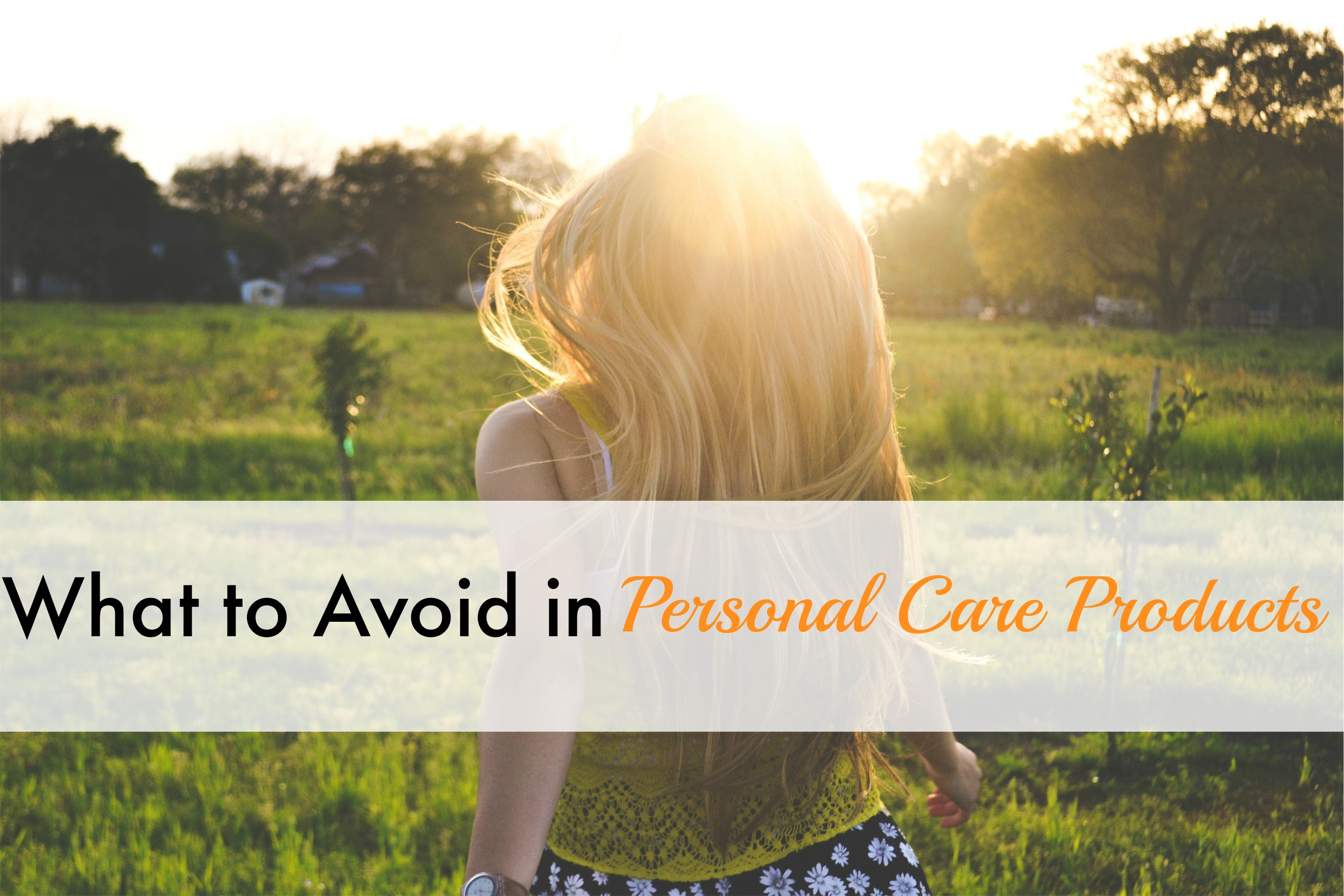 WHAT TO AVOID IN PERSONAL CARE PRODUCTS