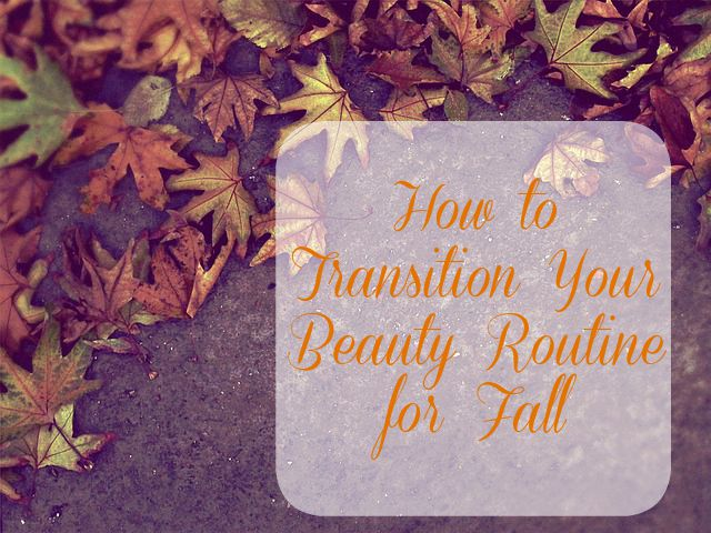 How to Transition Your Beauty Routine for Fall